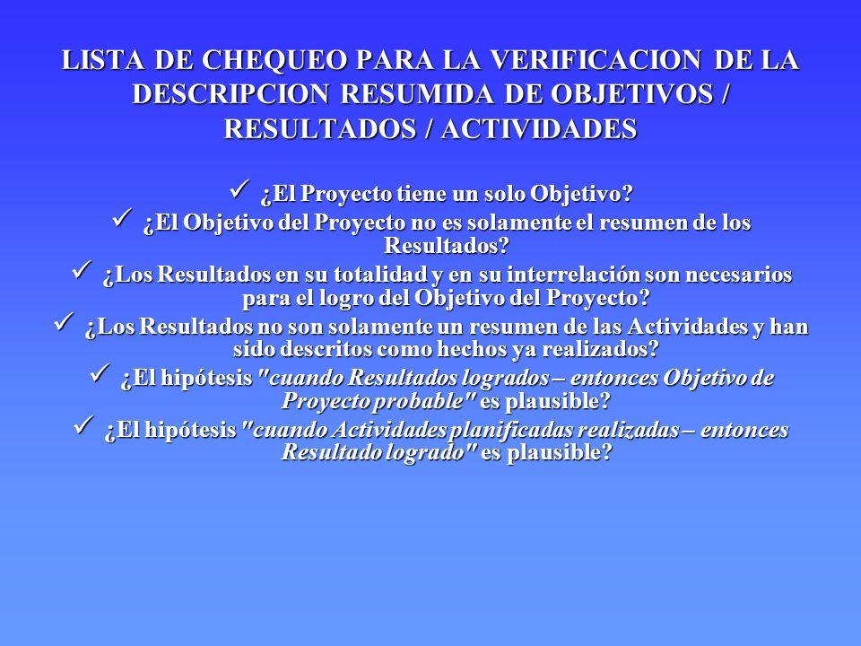 LISTA DE CHEQUEO PARA LA VERIFICACION DE LA DESCRIPCION RESUMIDA DE OBJETIVOS / RESULTADOS / ACTIVIDADES ¿El Proyecto tiene un solo Objetivo? ¿El Proy