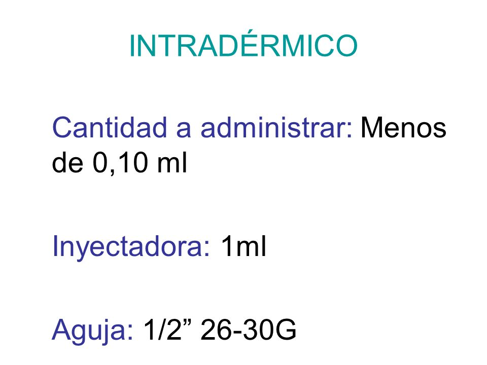 INTRADÉRMICO Cantidad a administrar: Menos de 0,10 ml Inyectadora: 1ml Aguja: 1/2 26-30G