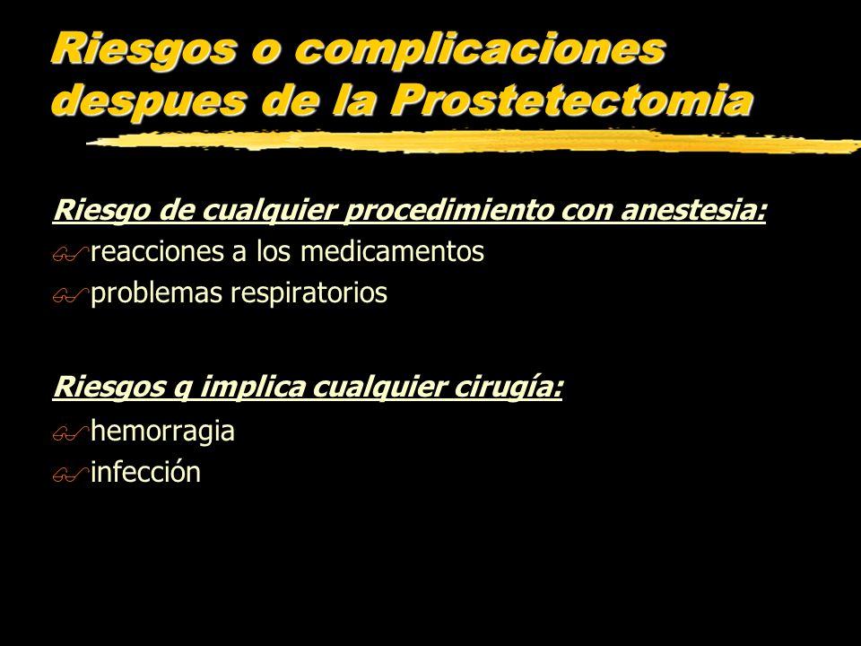 Riesgos o complicaciones despues de la Prostetectomia Riesgo de cualquier procedimiento con anestesia: $reacciones a los medicamentos $problemas respi