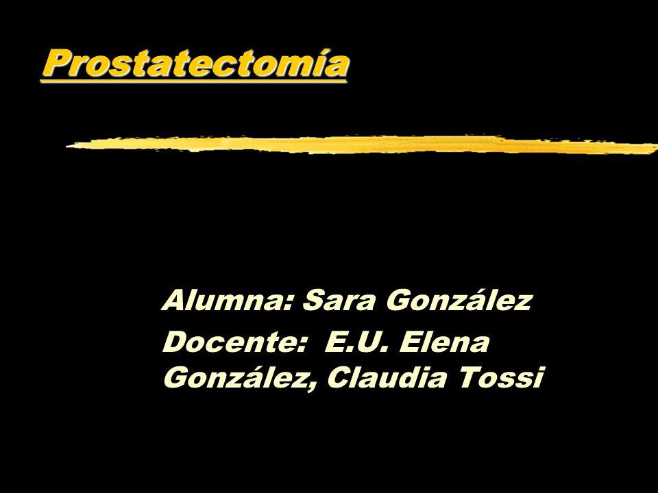 Prostatectomia: Prostatectomia: es la extracción quirúrgica parcial o total de la Glándula Prostatica.
