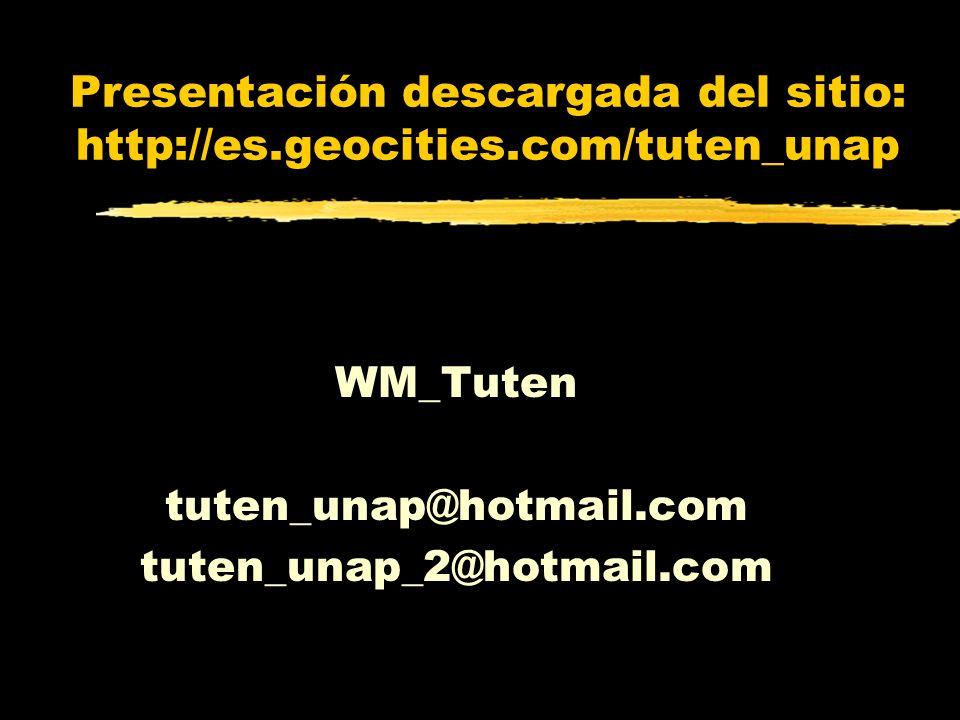 Presentación descargada del sitio: http://es.geocities.com/tuten_unap WM_Tuten tuten_unap@hotmail.com tuten_unap_2@hotmail.com