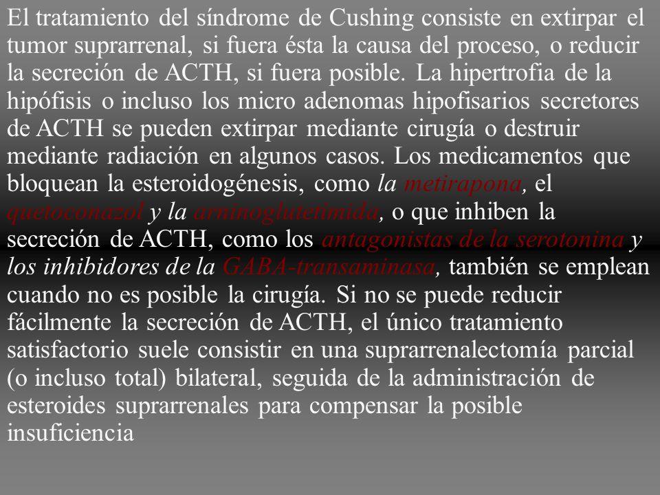 El tratamiento del síndrome de Cushing consiste en extirpar el tumor suprarrenal, si fuera ésta la causa del proceso, o reducir la secreción de ACTH,