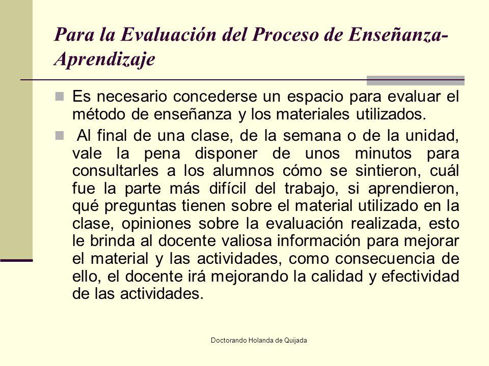 Doctorando Holanda de Quijada Para la Evaluación del Proceso de Enseñanza- Aprendizaje Es necesario concederse un espacio para evaluar el método de en