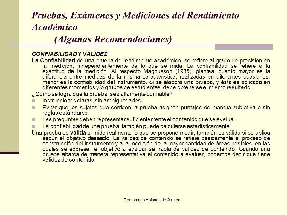 Doctorando Holanda de Quijada Pruebas, Exámenes y Mediciones del Rendimiento Académico (Algunas Recomendaciones) CONFIABILIDAD Y VALIDEZ La Confiabili