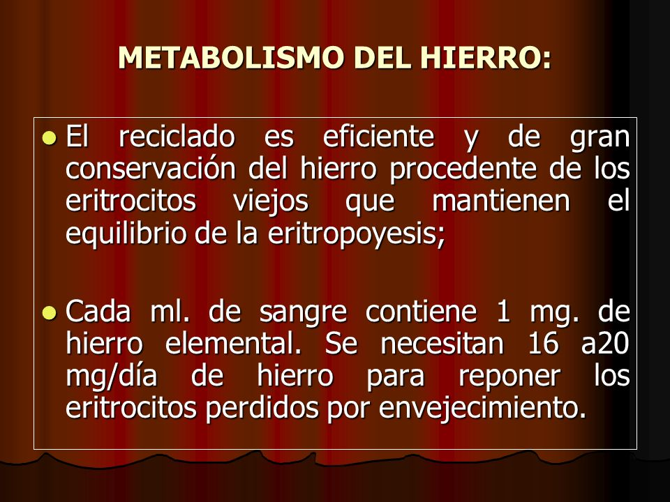 METABOLISMO DEL HIERRO: El reciclado es eficiente y de gran conservación del hierro procedente de los eritrocitos viejos que mantienen el equilibrio d