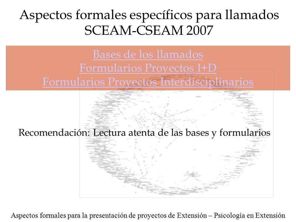 Aspectos formales para la presentación de proyectos de Extensión – Psicología en Extensión Aspectos formales específicos para llamados SCEAM-CSEAM 2007 Objetivos Formulación de un objetivo general y no más de tres objetivos específicos.
