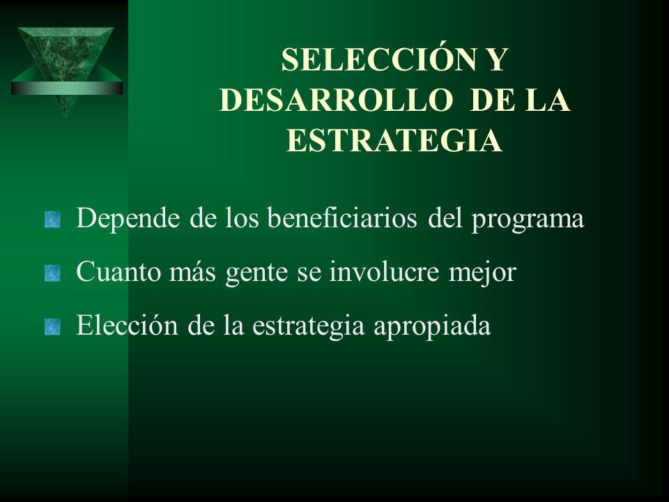 SELECCIÓN Y DESARROLLO DE LA ESTRATEGIA Depende de los beneficiarios del programa Cuanto más gente se involucre mejor Elección de la estrategia apropi