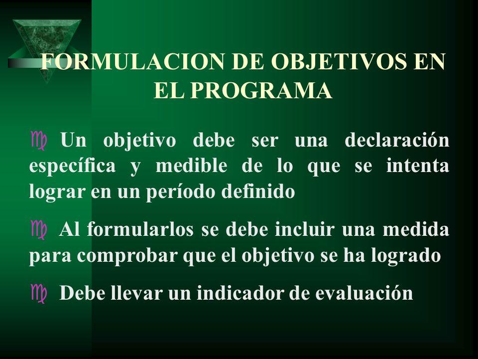 FORMULACION DE OBJETIVOS EN EL PROGRAMA c Un objetivo debe ser una declaración específica y medible de lo que se intenta lograr en un período definido