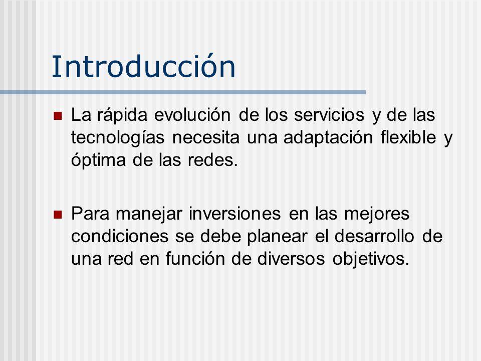 Introducción La rápida evolución de los servicios y de las tecnologías necesita una adaptación flexible y óptima de las redes. Para manejar inversione