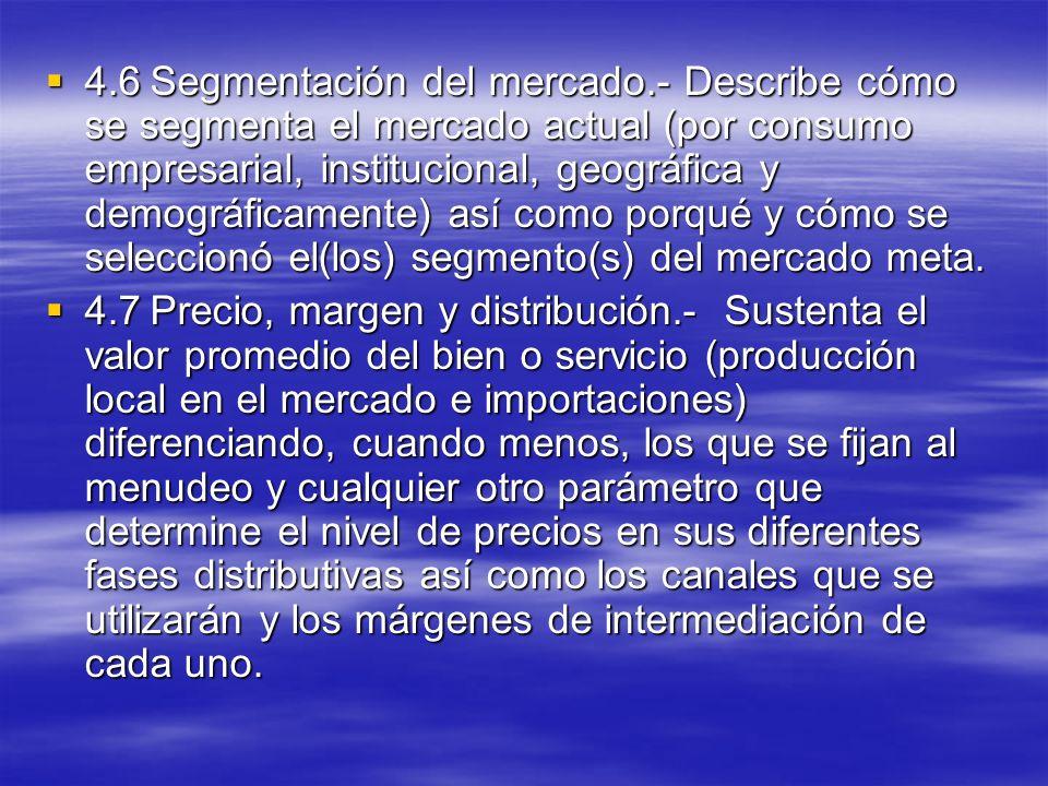 4.6Segmentación del mercado.- Describe cómo se segmenta el mercado actual (por consumo empresarial, institucional, geográfica y demográficamente) así