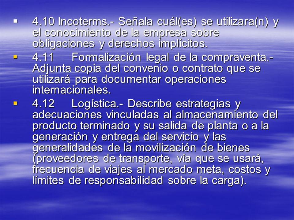 4.10 Incoterms.- Señala cuál(es) se utilizara(n) y el conocimiento de la empresa sobre obligaciones y derechos implícitos. 4.10 Incoterms.- Señala cuá
