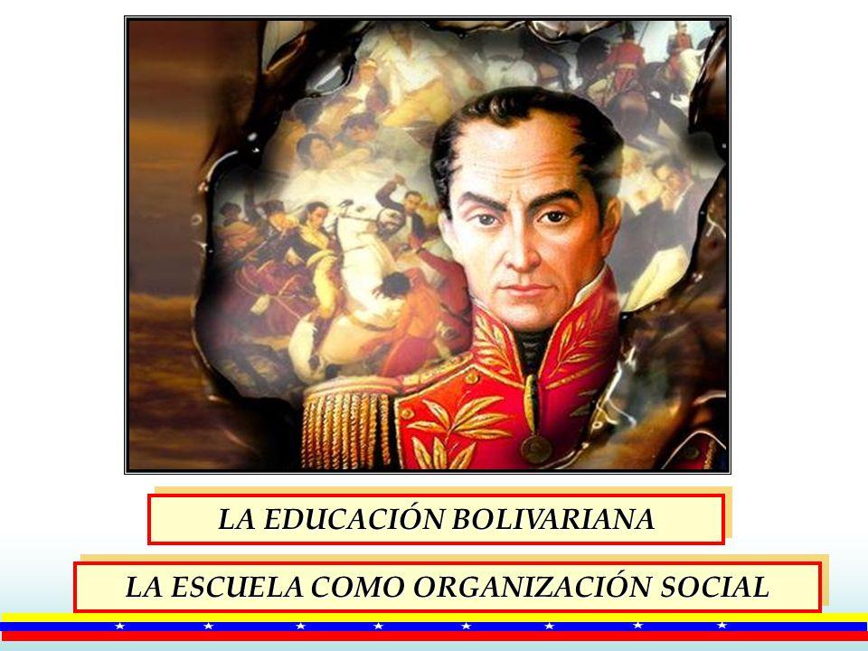 LA EDUCACIÓN BOLIVARIANA LA ESCUELA COMO ORGANIZACIÓN SOCIAL LA ESCUELA COMO ORGANIZACIÓN SOCIAL
