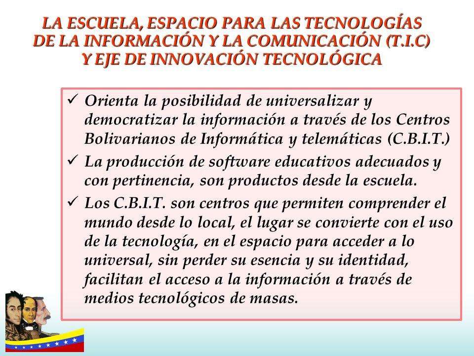 LA ESCUELA, ESPACIO PARA LAS TECNOLOGÍAS DE LA INFORMACIÓN Y LA COMUNICACIÓN (T.I.C) Y EJE DE INNOVACIÓN TECNOLÓGICA universalizar democratizarla info