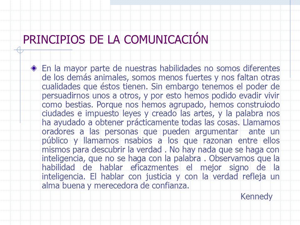 PRINCIPIOS DE LA COMUNICACIÓN En la mayor parte de nuestras habilidades no somos diferentes de los demás animales, somos menos fuertes y nos faltan ot
