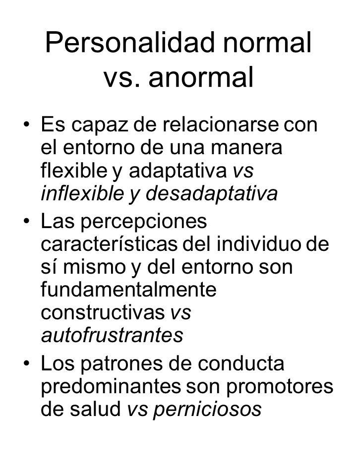 Personalidad normal vs. anormal Es capaz de relacionarse con el entorno de una manera flexible y adaptativa vs inflexible y desadaptativa Las percepci