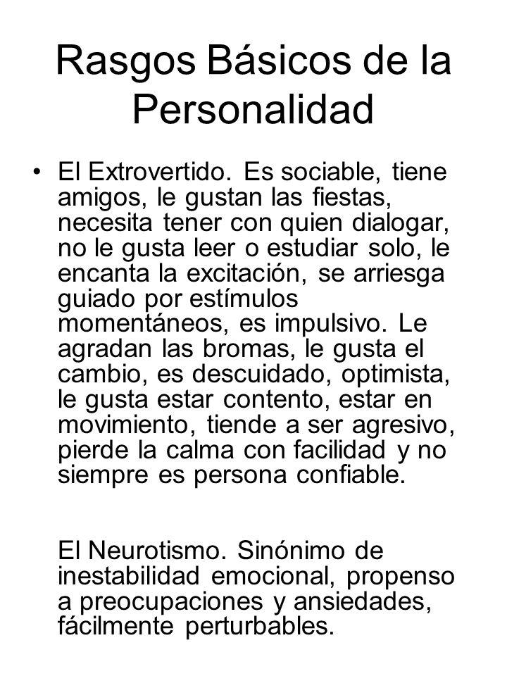 Rasgos Básicos de la Personalidad El Extrovertido. Es sociable, tiene amigos, le gustan las fiestas, necesita tener con quien dialogar, no le gusta le