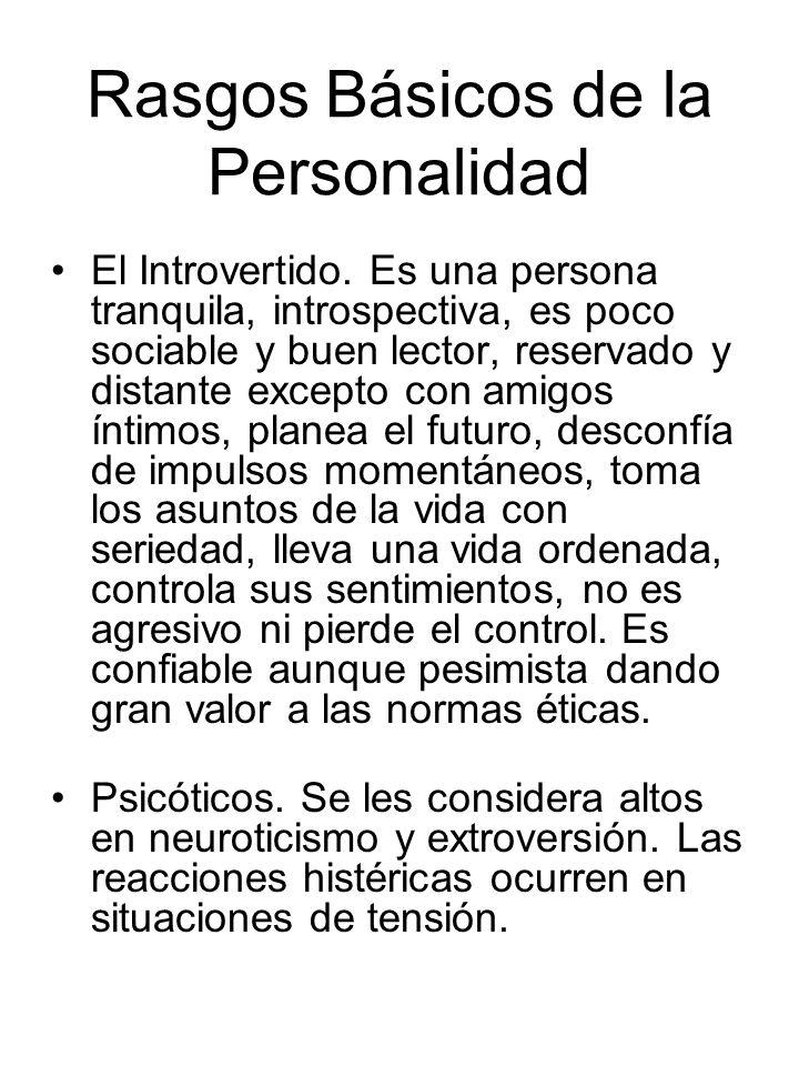 Rasgos Básicos de la Personalidad El Introvertido. Es una persona tranquila, introspectiva, es poco sociable y buen lector, reservado y distante excep