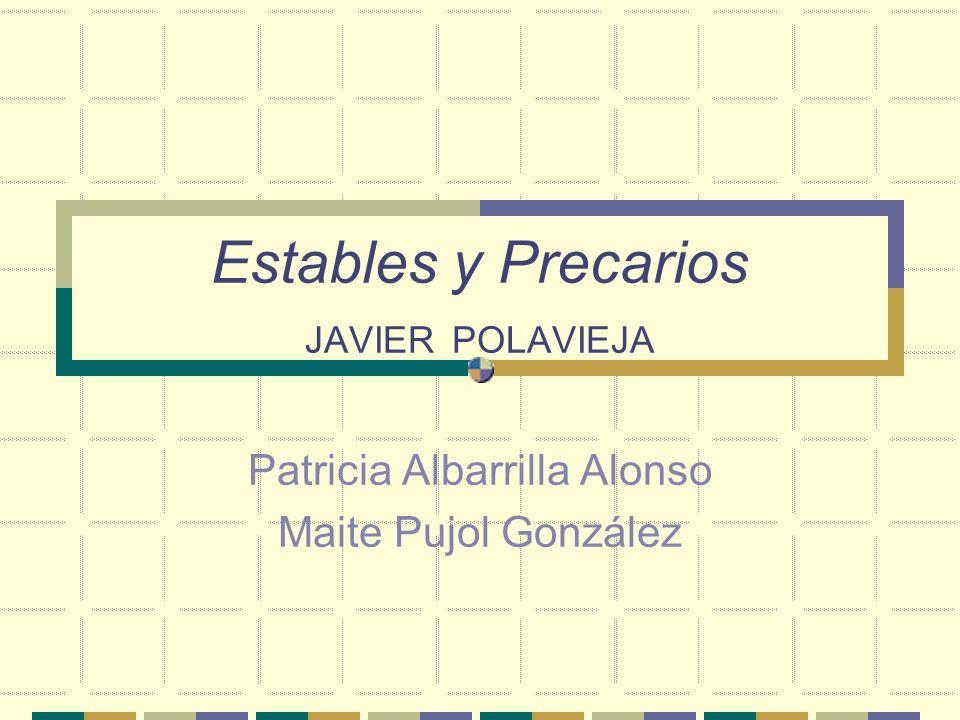 Estables y Precarios JAVIER POLAVIEJA Patricia Albarrilla Alonso Maite Pujol González