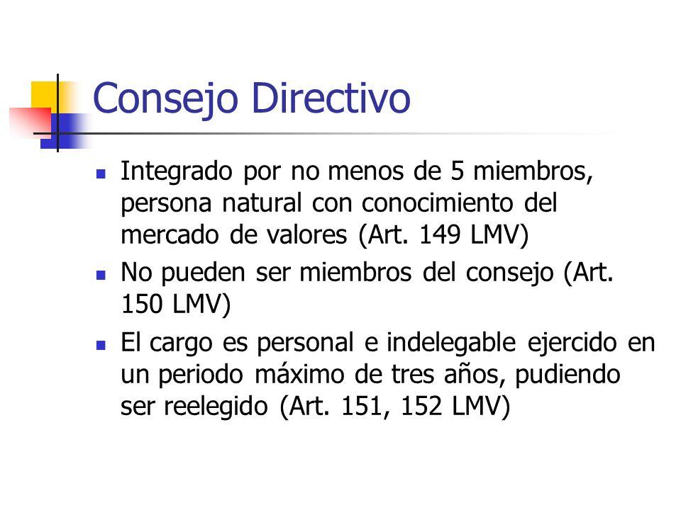 Consejo Directivo Integrado por no menos de 5 miembros, persona natural con conocimiento del mercado de valores (Art. 149 LMV) No pueden ser miembros