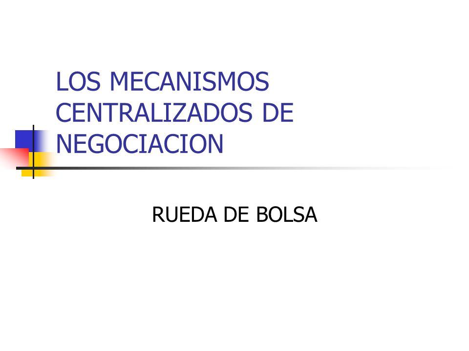 LOS MECANISMOS CENTRALIZADOS DE NEGOCIACION RUEDA DE BOLSA