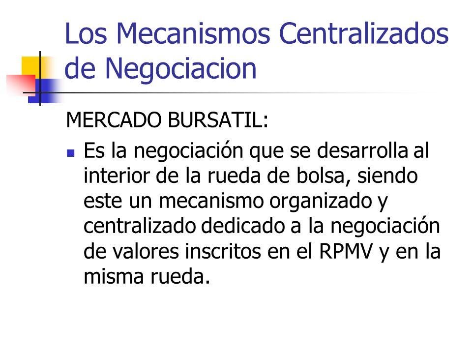 Los Mecanismos Centralizados de Negociacion MERCADO BURSATIL: Es la negociación que se desarrolla al interior de la rueda de bolsa, siendo este un mec