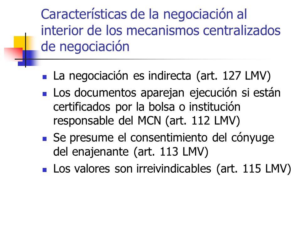 Características de la negociación al interior de los mecanismos centralizados de negociación La negociación es indirecta (art. 127 LMV) Los documentos