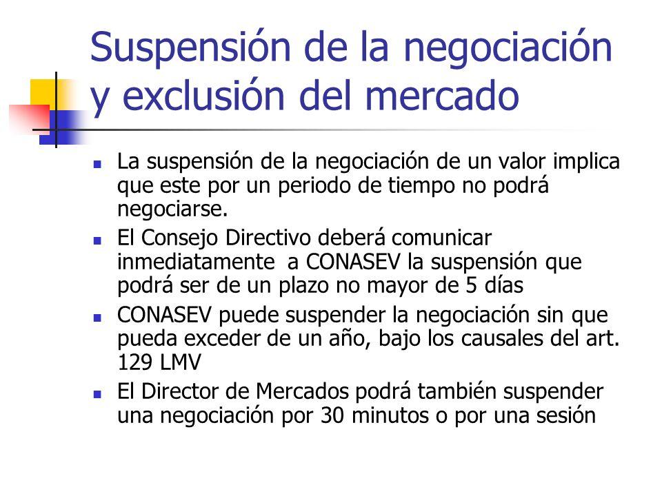 Suspensión de la negociación y exclusión del mercado La suspensión de la negociación de un valor implica que este por un periodo de tiempo no podrá ne