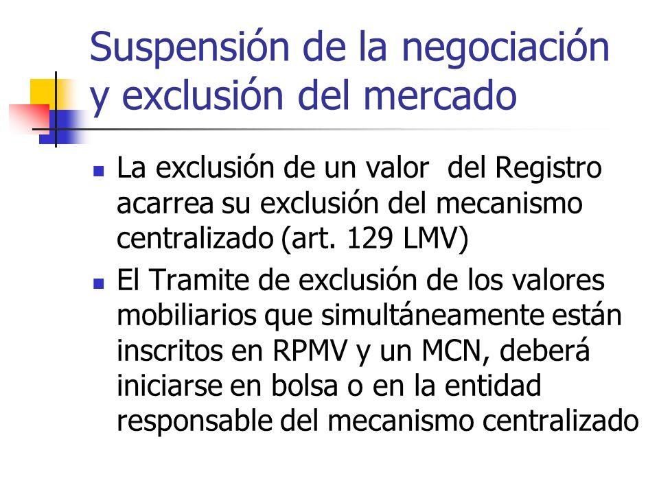 Suspensión de la negociación y exclusión del mercado La exclusión de un valor del Registro acarrea su exclusión del mecanismo centralizado (art. 129 L