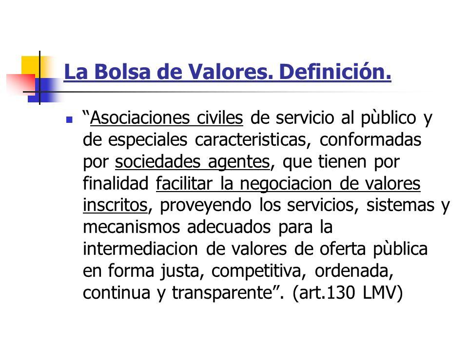 La Bolsa de Valores. Definición. Asociaciones civiles de servicio al pùblico y de especiales caracteristicas, conformadas por sociedades agentes, que