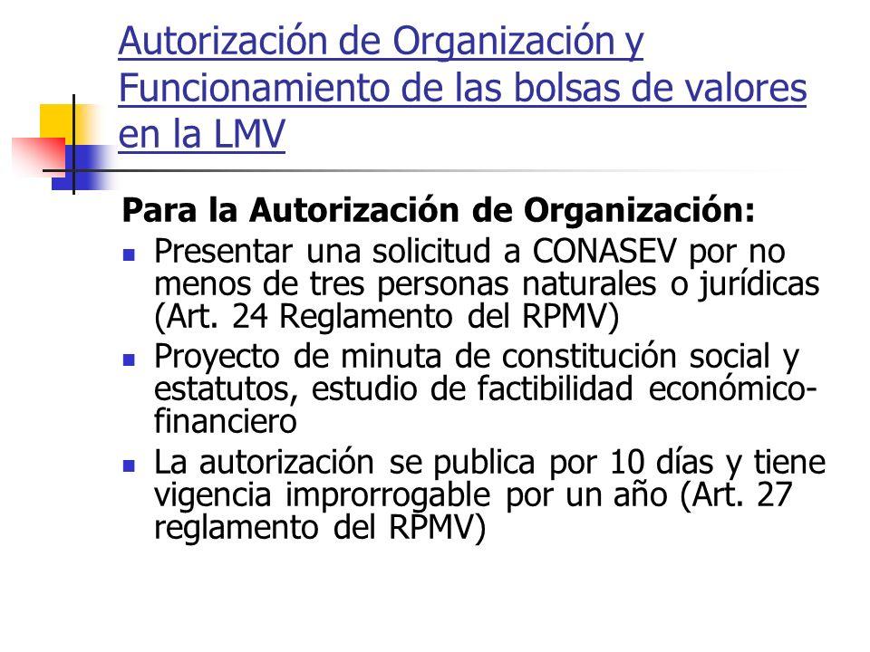 Autorización de Organización y Funcionamiento de las bolsas de valores en la LMV Para la Autorización de Organización: Presentar una solicitud a CONAS