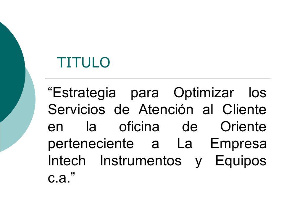 Estrategia para Optimizar los Servicios de Atención al Cliente en la oficina de Oriente perteneciente a La Empresa Intech Instrumentos y Equipos c.a.