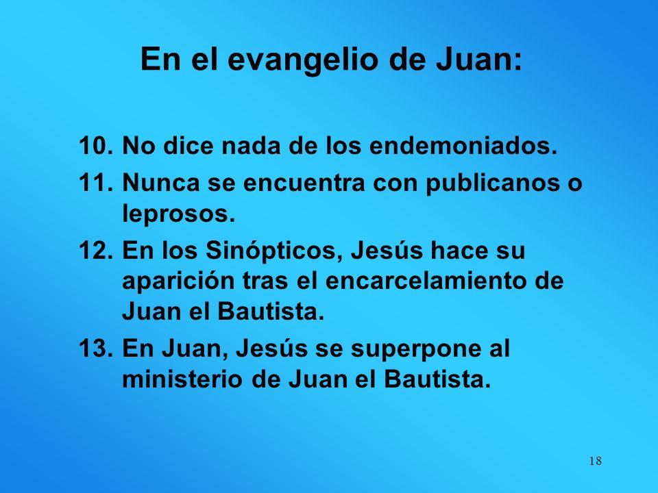 17 En el evangelio de Juan: 5.No está la transfiguración. 6.No habla del nacimiento de Jesús, ni de su bautismo, ni de las tentaciones. 7.No dice nada