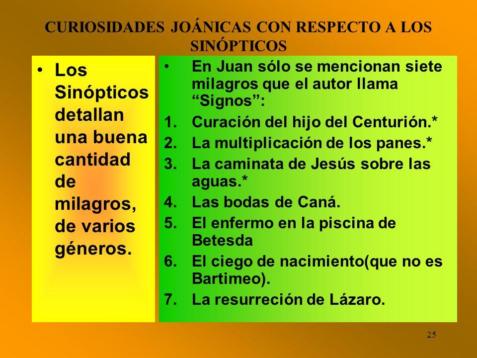 24 Otras curiosidades joánicas con respecto a los Sinópticos En los sinópticos Jesús celebra la cena de Pascua. Y es crucificado el día de la Pascua M