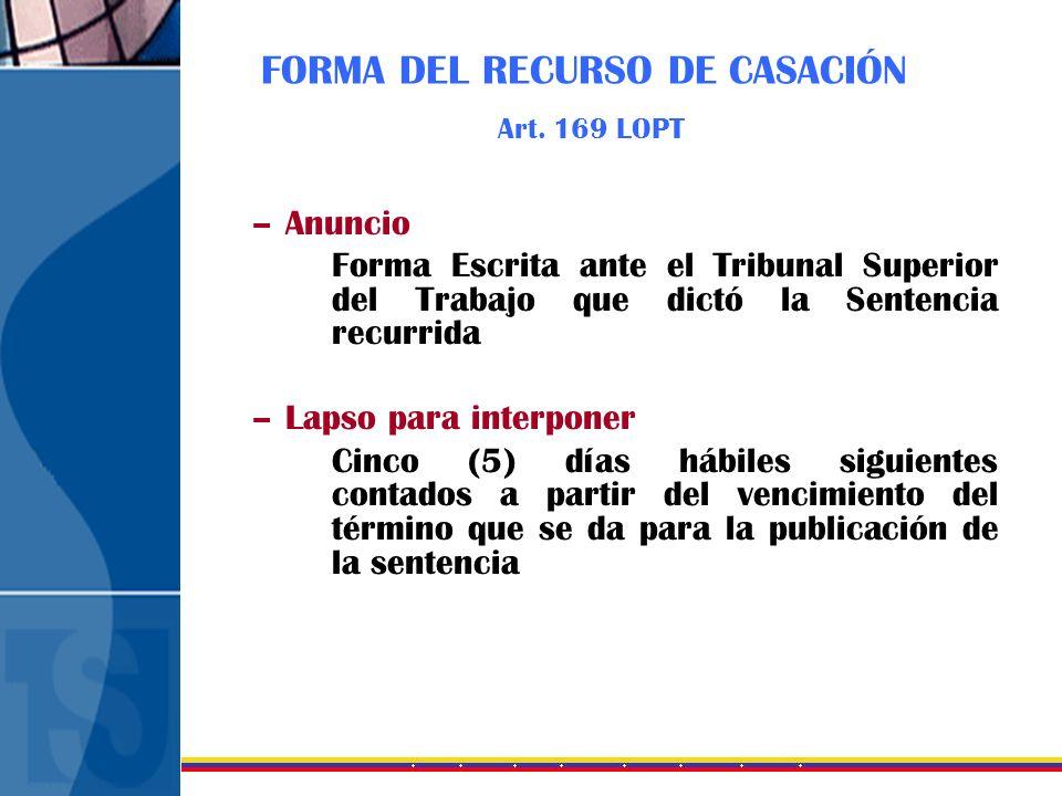 FORMA DEL RECURSO DE CASACIÓN Art. 169 LOPT –Anuncio Forma Escrita ante el Tribunal Superior del Trabajo que dictó la Sentencia recurrida –Lapso para