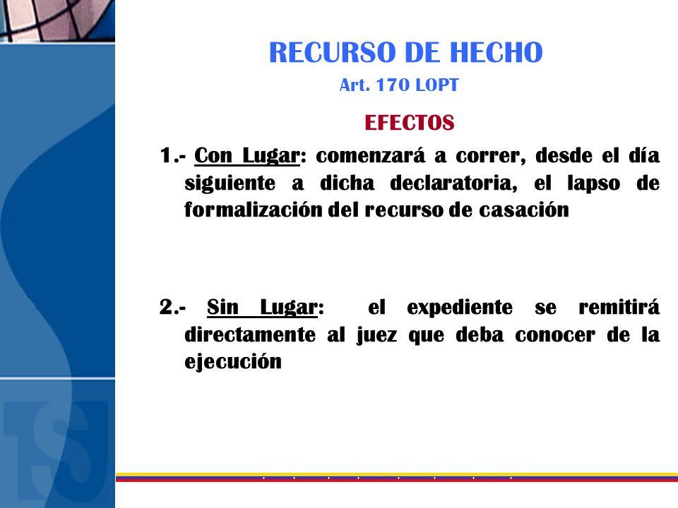 RECURSO DE HECHO Art. 170 LOPT EFECTOS 1.- Con Lugar: comenzará a correr, desde el día siguiente a dicha declaratoria, el lapso de formalización del r