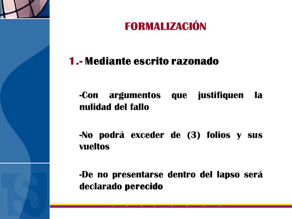 FORMALIZACIÓN 1.- Mediante escrito razonado -Con argumentos que justifiquen la nulidad del fallo -No podrá exceder de (3) folios y sus vueltos -De no