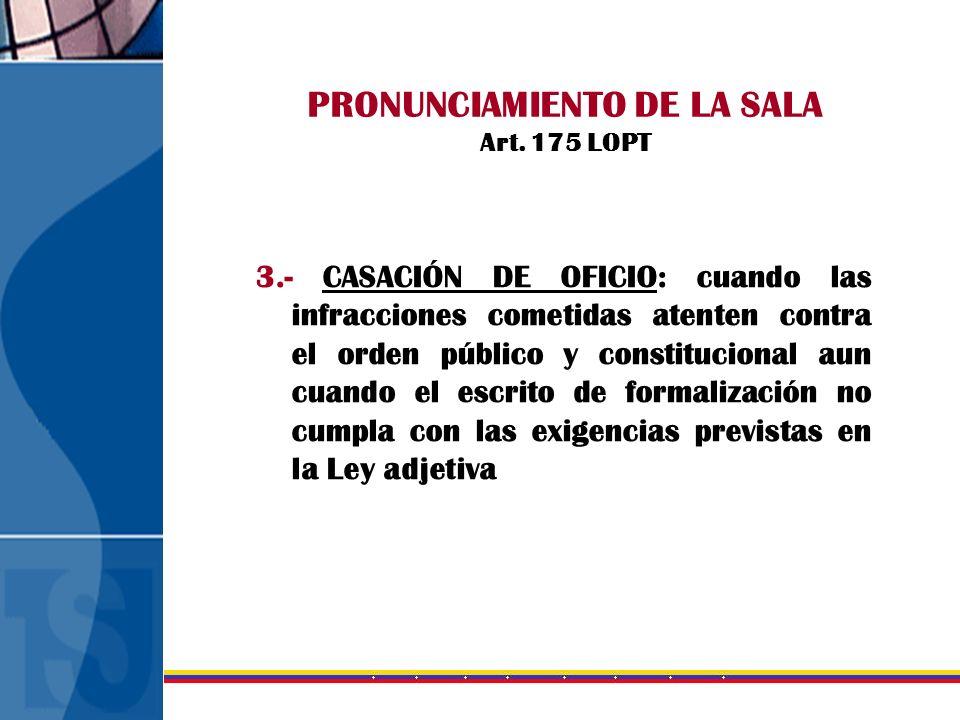 PRONUNCIAMIENTO DE LA SALA Art. 175 LOPT 3.- CASACIÓN DE OFICIO: cuando las infracciones cometidas atenten contra el orden público y constitucional au