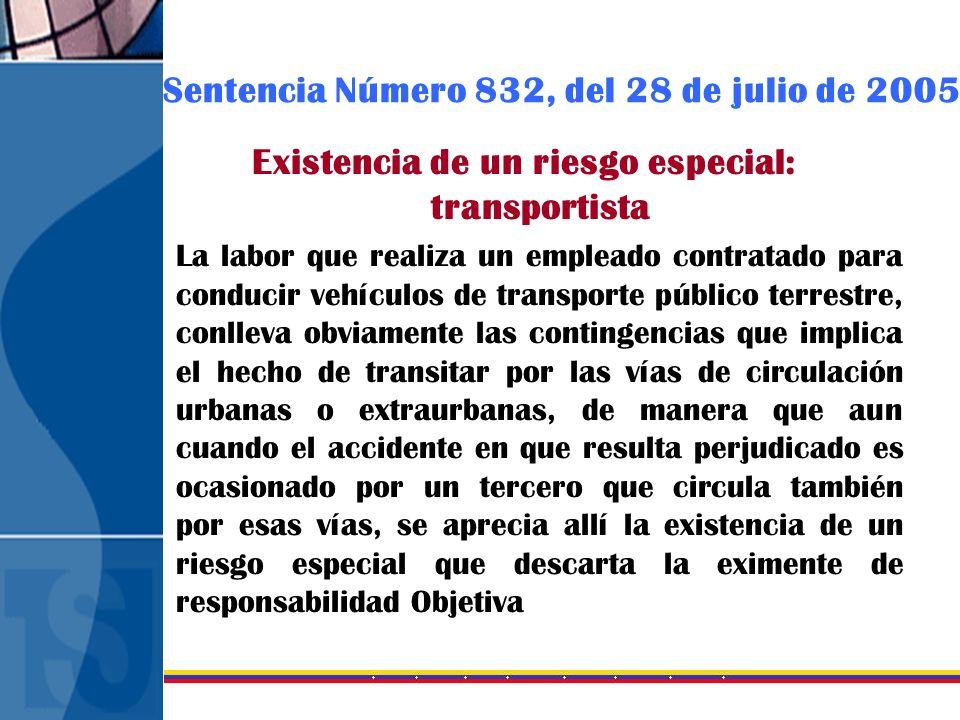 Sentencia Número 832, del 28 de julio de 2005 Existencia de un riesgo especial: transportista La labor que realiza un empleado contratado para conduci