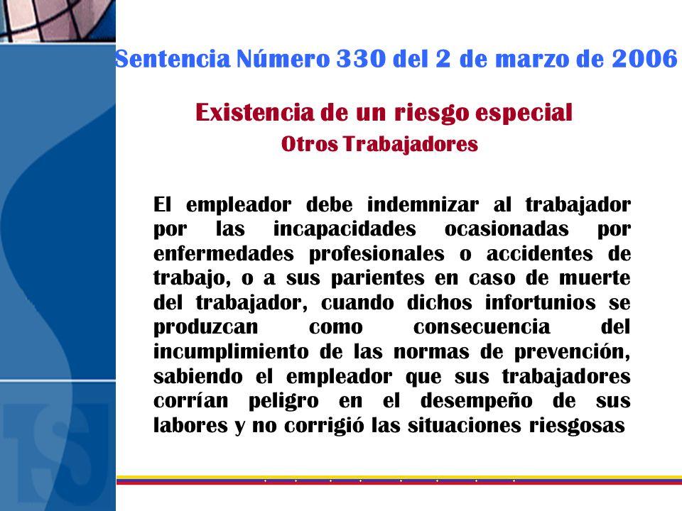 Sentencia Número 330 del 2 de marzo de 2006 Existencia de un riesgo especial Otros Trabajadores El empleador debe indemnizar al trabajador por las inc