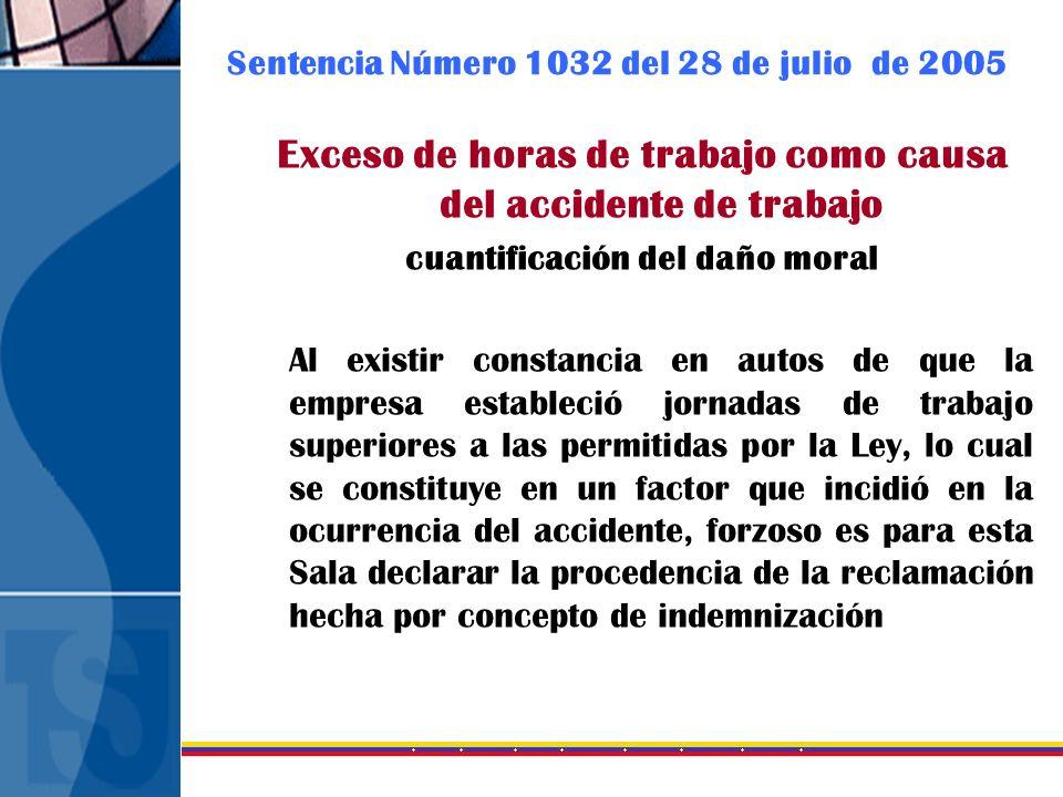 Sentencia Número 1032 del 28 de julio de 2005 Exceso de horas de trabajo como causa del accidente de trabajo cuantificación del daño moral Al existir