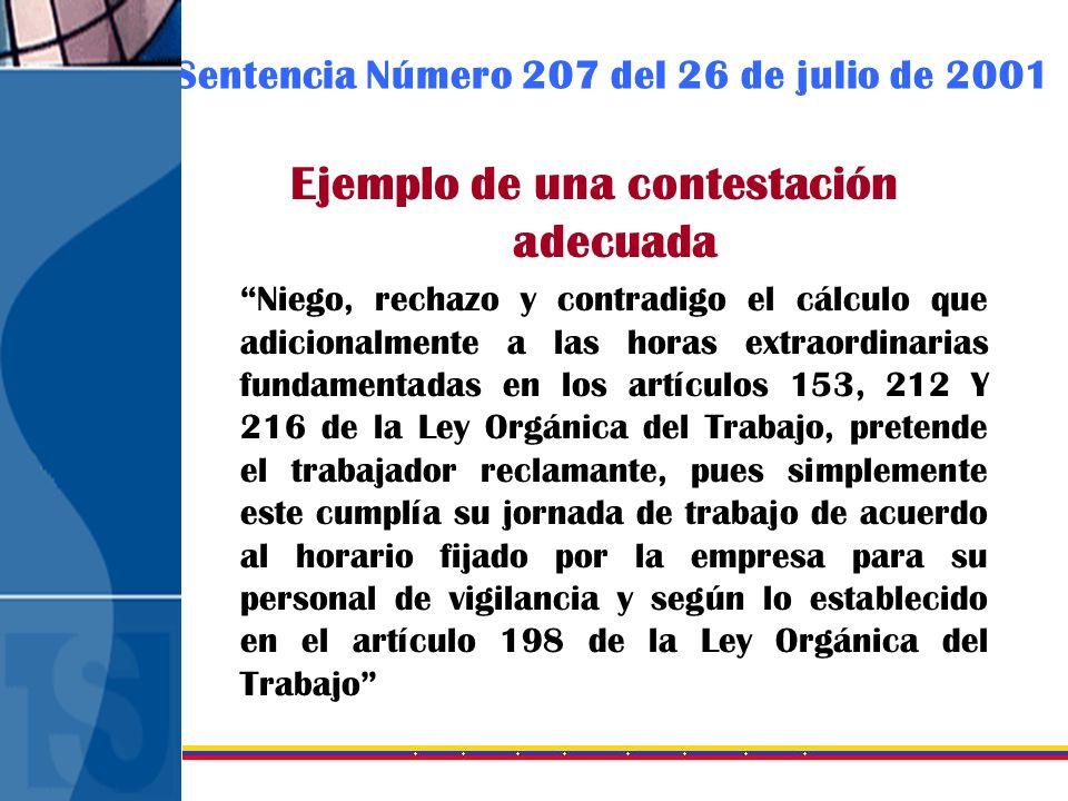 Sentencia Número 207 del 26 de julio de 2001 Ejemplo de una contestación adecuada Niego, rechazo y contradigo el cálculo que adicionalmente a las hora