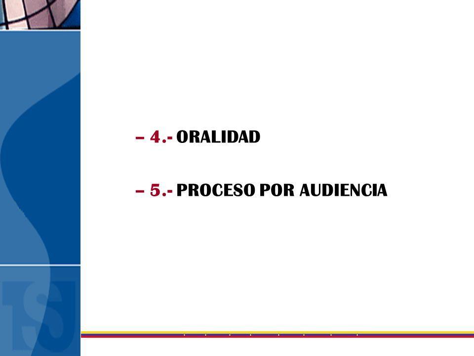–4.- ORALIDAD –5.- PROCESO POR AUDIENCIA