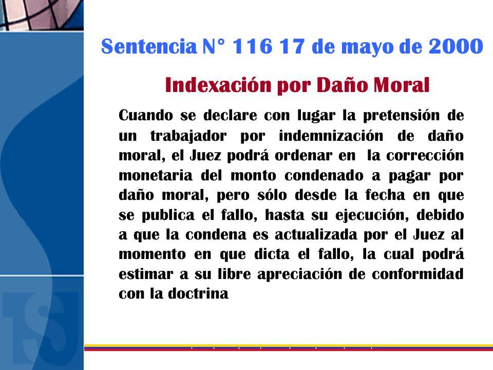 Sentencia N° 116 17 de mayo de 2000 Indexación por Daño Moral Cuando se declare con lugar la pretensión de un trabajador por indemnización de daño mor