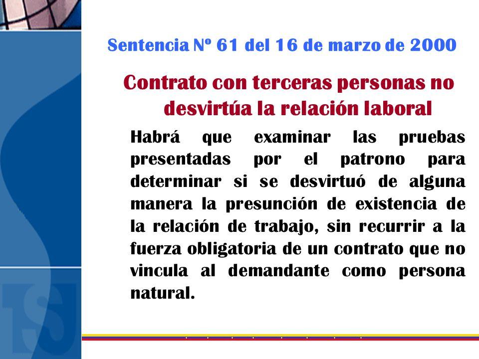 Sentencia Nº 61 del 16 de marzo de 2000 Contrato con terceras personas no desvirtúa la relación laboral Habrá que examinar las pruebas presentadas por