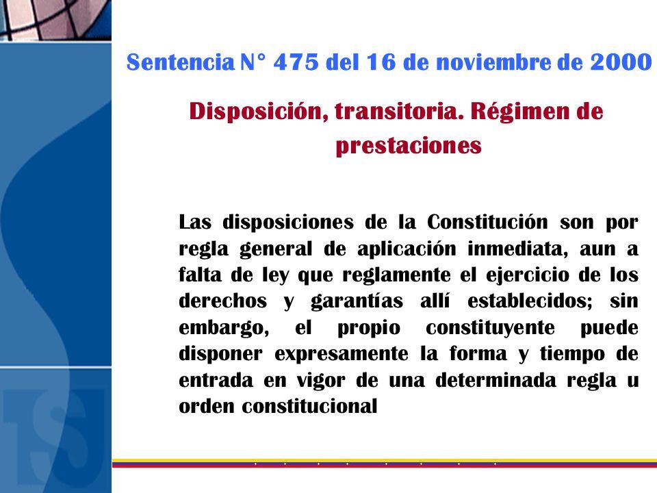 Sentencia N° 475 del 16 de noviembre de 2000 Disposición, transitoria. Régimen de prestaciones Las disposiciones de la Constitución son por regla gene