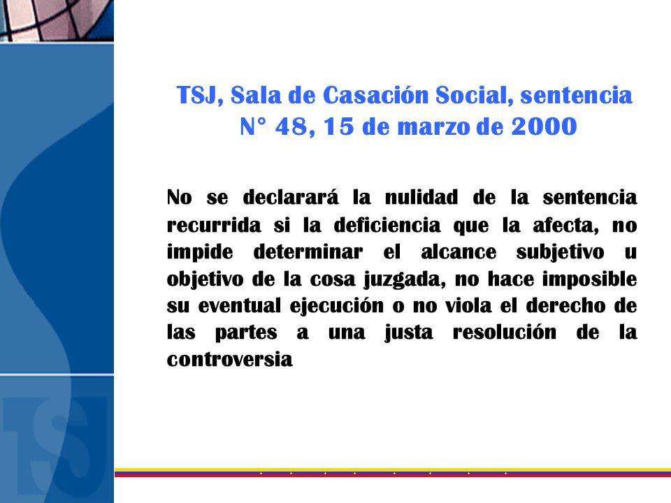 TSJ, Sala de Casación Social, sentencia N° 48, 15 de marzo de 2000 No se declarará la nulidad de la sentencia recurrida si la deficiencia que la afect