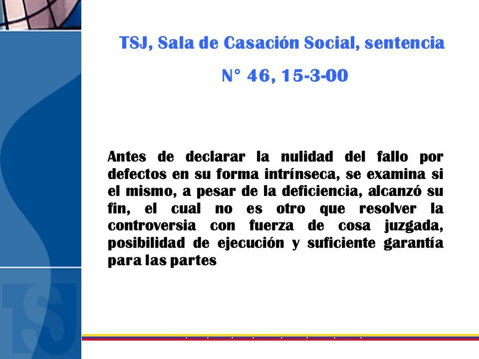 TSJ, Sala de Casación Social, sentencia N° 46, 15-3-00 Antes de declarar la nulidad del fallo por defectos en su forma intrínseca, se examina si el mi