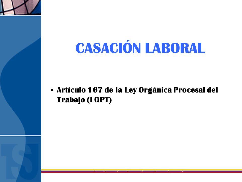 CASACIÓN LABORAL Artículo 167 de la Ley Orgánica Procesal del Trabajo (LOPT)