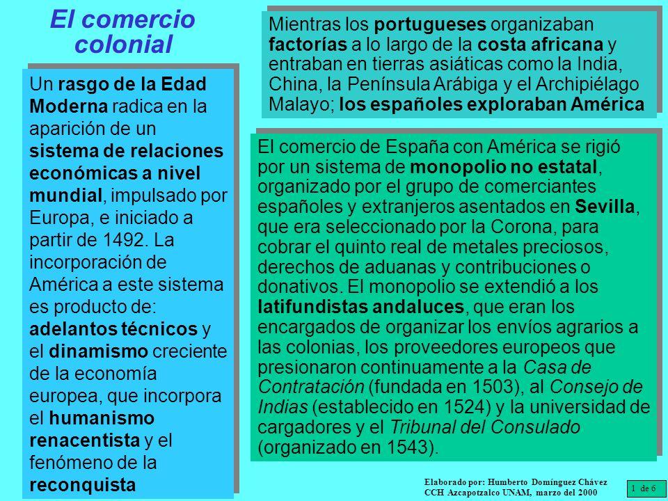 El comercio colonial Un rasgo de la Edad Moderna radica en la aparición de un sistema de relaciones económicas a nivel mundial, impulsado por Europa,