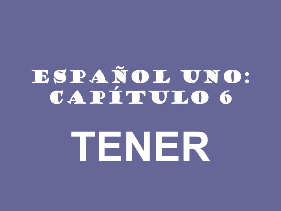INFORMACIÓN IMPORTANTE The verb tener (to have) is frequently used in Spanish.
